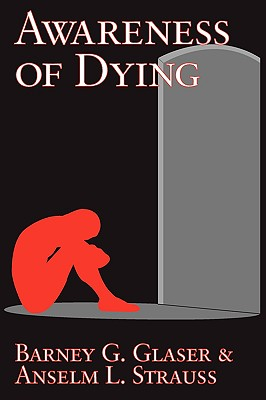 Awareness Of Dying By Glaser, Barney G./ Strauss, Anselm L.