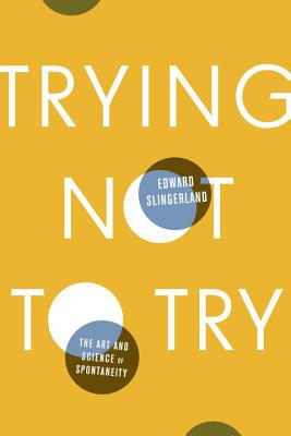 Trying Not to Try By Slingerland, Edward