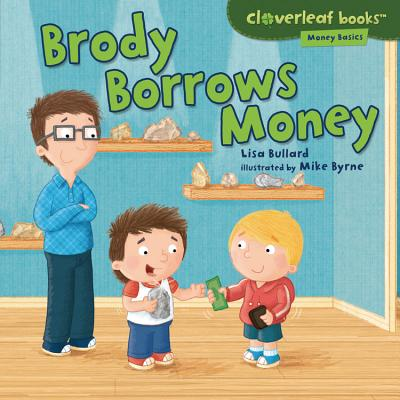 Brody Borrows Money By Bullard, Lisa/ Byrne, Mike (ILT)