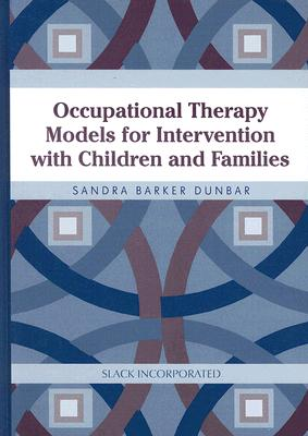 Occupational Therapy Models for Intervention With Children And Families By Dunbar, Sandra Barker